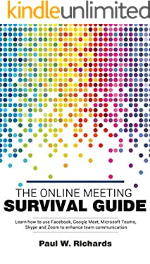 The Online Meeting Survival Guide: Learn Google Meet, Facebook Rooms, Microsoft Teams, Skype and Zoom