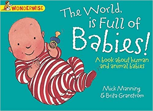 Book The World Is Full Of Babies: A book about human and animal babies (Wonderwise) by Mick Manning (2014-08-14)