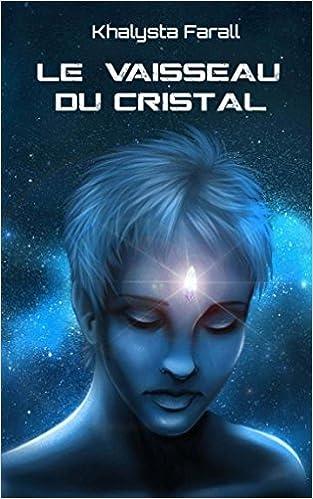 Khalysta Farall - Le vaisseau du Cristal sur Bookys