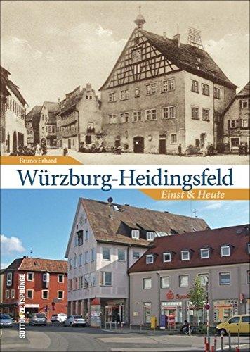 """Würzburg-Heidingsfeld. Einst und heute. Auf den Spuren des veränderten Ortsbildes erlebt der Betrachter """"Städtle"""", Lehmgrubensiedlung und Katzenberg ... von Alt und Neu. (Sutton Zeitsprünge)"""