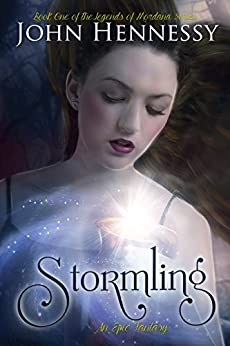 Stormling : Book One of The Legends of Mordana Series (Book One of the Mordana Chronicles 1) by [Hennessy, John]