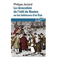 La Révocation de l'édit de Nantes ou Les faiblesses d'un État (Folio Histoire t. 273) (French Edition)