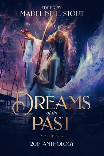 Dreams of the Past: 2017 Anthology