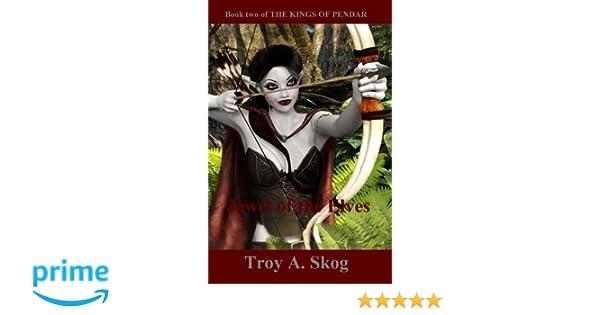 Jewel of the Elves (The Kings of Pendar) (Volume 2): Troy A Skog