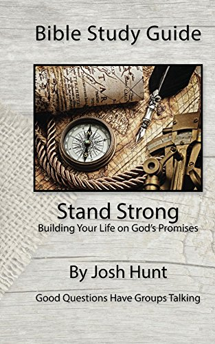 - Bible Study Guide -- Stand Strong; Building Your Life on God's Promises: Good Questions Have Small Groups Talking
