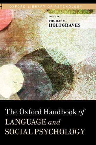 The Oxford Handbook of Language and Social Psychology (Oxford Library of Psychology)