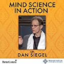 Mind Science in Action: Weaving Compassion into Our Way of Life Lecture by Daniel J. Siegel Narrated by Daniel J. Siegel