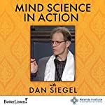 Mind Science in Action: Weaving Compassion into Our Way of Life | Daniel J. Siegel