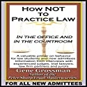 How Not to Practice Law: In the Office and in the Courtroom Audiobook by Gene Grossman Narrated by Peter Sharp, Esq.