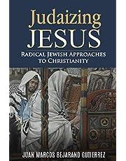 Judaizing Jesus: Radical Jewish Approaches to Christianity