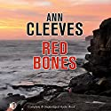 Red Bones  Audiobook by Ann Cleeves Narrated by Gordon Griffin