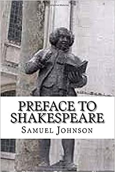 the preface to shakespeare samuel johnson Samuel johnson is called many things: the poet who celebrates human  a few  of the most famous passages from the preface to shakespeare explain why.