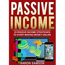 Passive Income: 20 Passive Income Strategies to Start Making Money Online (Online Business, Money, Entrepreneurship, E-commerce, Make Money Online )