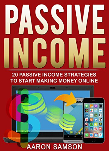 Passive Income: 20 Passive Income Strategies to Start Making Money Online (Online Business, Money, Entrepreneurship, E-commerce, Make Money Online )