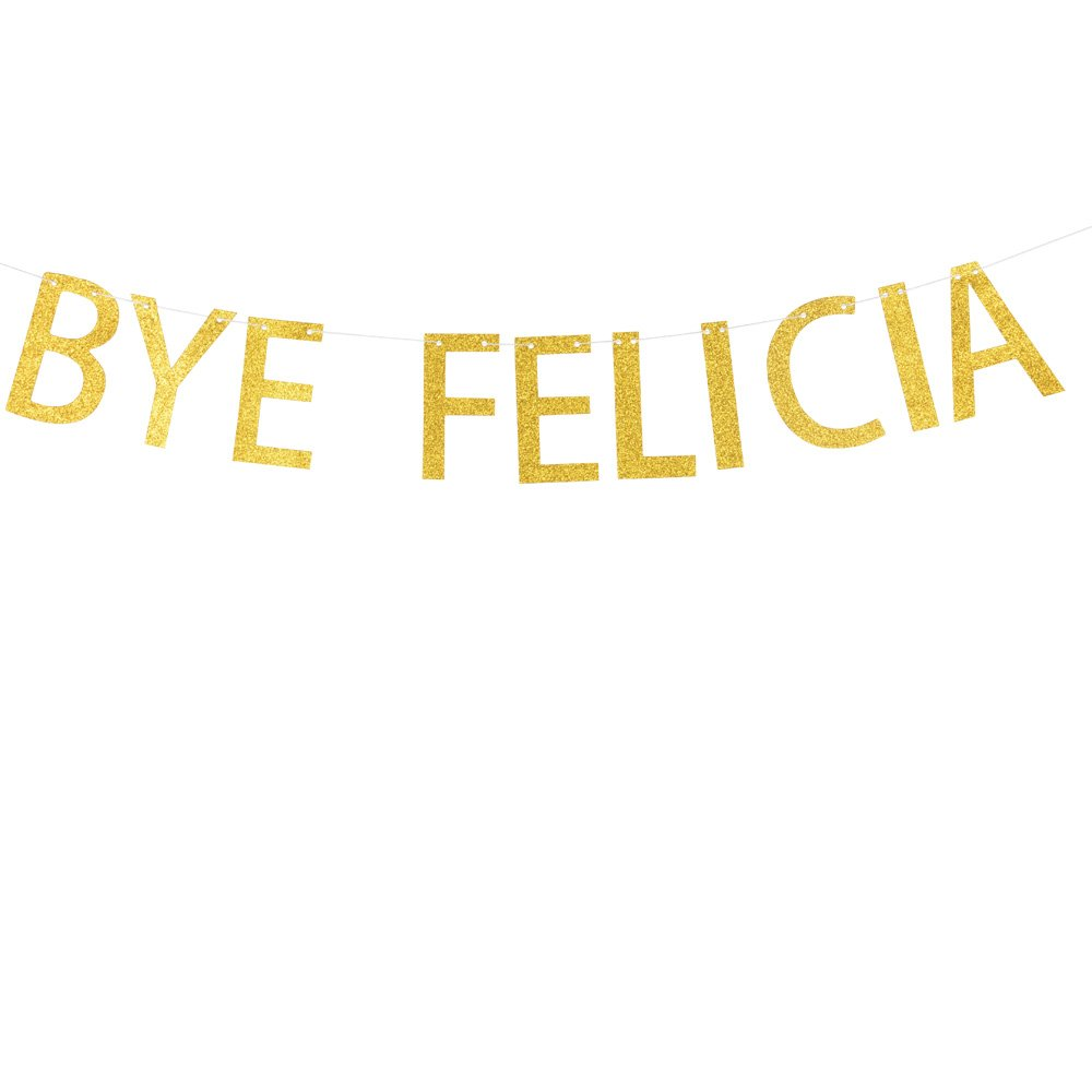 BYE FELICIA Glitter card banner/funny banner /Farewell/college banner /moving / relocation /job change/career change/Divorce Party