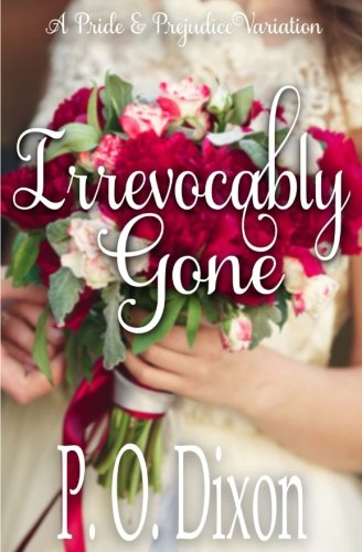 Irrevocably Gone: A Pride and Prejudice Variation