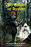 The Knight of Destiny: An Arthurian Quest for the Grail for Four Against Darkness (Volume 4)