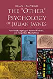 img - for The 'Other' Psychology of Julian Jaynes: Ancient Languages, Sacred Visions, and Forgotten Mentalities book / textbook / text book