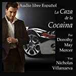 La Caza de la Cocaína [The Cocaine Hunt]: La Serie Mike McBride no 2 [The Mike McBride Series, Book 2] | Dorothy May Mercer