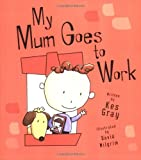 My Mum Goes to Work, David Milgrim, 0340883693