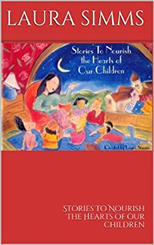 Stories To Nourish The Hearts Of Our Children by [Simms, Laura]