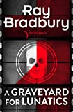 Front cover for the book A Graveyard for Lunatics by Ray Bradbury