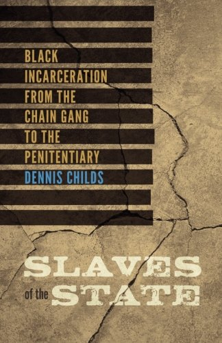 Search : Slaves of the State: Black Incarceration from the Chain Gang to the Penitentiary