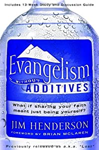 Evangelism Without Additives What if sharing your faith meant just being yourself? by Henderson, Jim [WaterBrook Press,2007] (Paperback)