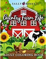 Adult Coloring Book: Country Farm Life, Amazing Coloring Pages with Cute Animals, Sweet Home Scenes, Charming Flowers. Beautiful Landscapes to Get Stress Relief and Relaxation, Perfect for Family, Seniors, Women