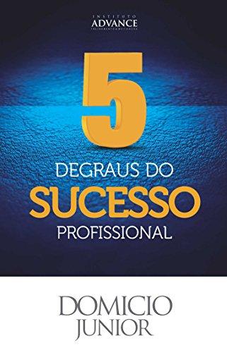 5 Degraus do Sucesso Profissional: Aquilo que as pessoas de sucesso sabem mas não contam pra ninguém (Academia da Sucesso Livro 1)