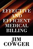 Effective and Efficient Medical Billing, Jim Cowger, 1448955734