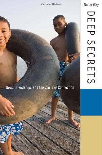 Deep Secrets: Boys' Friendships and the Crisis of Connection by Harvard University Press