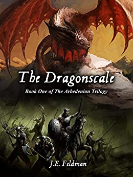The Dragonscale: Book One of The Arbedenion Trilogy by [Feldman, J.E.]