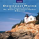 Downeast Maine: Bar Harbor, Acadia, Mt. Desert, Northeast Harbor & Beyond Audiobook by Earl Brechlin Narrated by Jack Chekijian