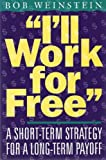 img - for I'll Work for Free: A Short-term Strategy With a Long-term Payoff book / textbook / text book