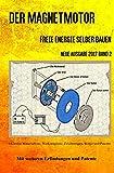 Der Magnetmotor: Freie Energie selber bauen Neue Ausgabe 2017 Band 2 Taschenbuch
