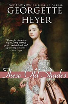 These Old Shades (Alastair-Audley Book 1) by [Heyer, Georgette]