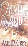 Never a Bride, Amelia Grey, 0515130621