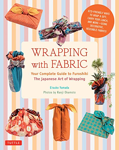 (Wrapping with Fabric: Your Complete Guide to Furoshiki-The Japanese Art of Wrapping)