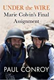Image of Under the Wire: Marie Colvin's Final Assignment