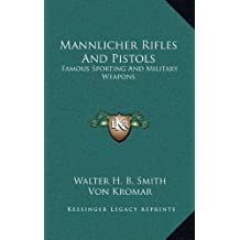 Mannlicher Rifles and Pistols: Famous Sporting and Military Weapons