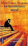 Le harcèlement moral. La violence perverse au quotidien.