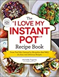 """The """"I Love My Instant Pot®"""" Recipe Book: From"""