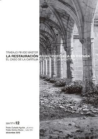 La restauración arquitectónica en España. El caso de la Cartuja de Jerez de la Frontera. eBook: Cuñado Aguilar, Pablo: Amazon.es: Tienda Kindle