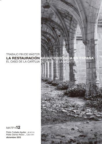 Descargar Libro La Restauración Arquitectónica En España. El Caso De La Cartuja De Jerez De La Frontera. Pablo Cuñado Aguilar