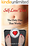 Self-Love Diet: The Only Diet That Works