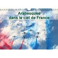 Arabesques dans le ciel de France : La patrouille de France dessine tous les ans des arabesques dans le ciel de France. Calendrier mural A4 horizontal