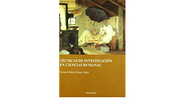Técnicas de investigación en ciencias humanas: GEMMA MUÑOZ-ALONSO LOPEZ: 9788497720809: Amazon.com: Books