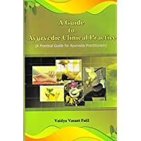 A GUIDE TO AYURVEDIC CLINICAL PRACTICE