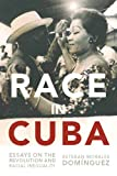 Race in Cuba : Essays on the Revolution and Racial Inequality, Esteban Morales Dom?nguez, 1583673210